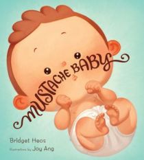 Mustache Baby by Bridget Heos Photo Credit: www.authorbridgetheos.com/